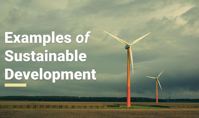 10 Examples of Sustainable Development